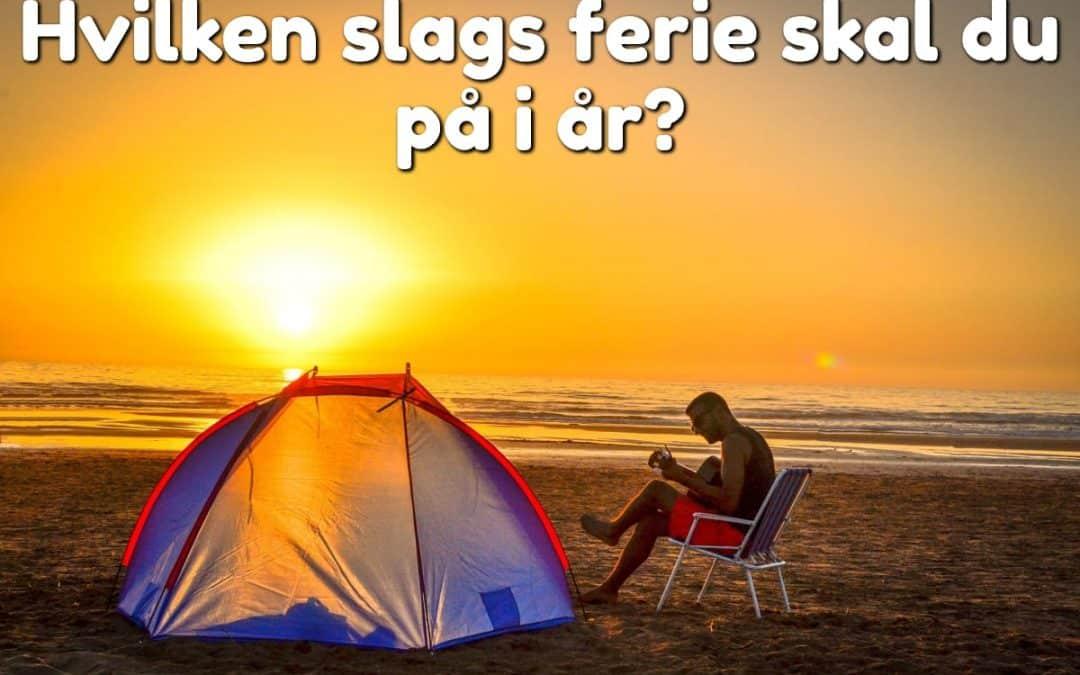 Hvilken slags ferie skal du på i år?