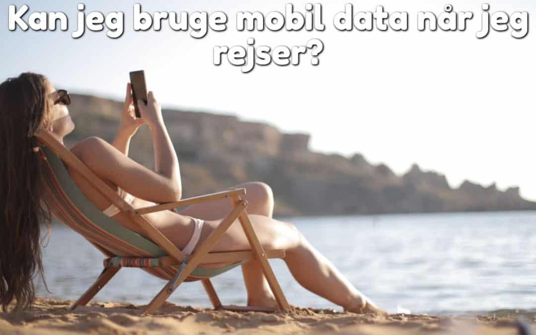 Kan jeg bruge mobil data når jeg rejser?