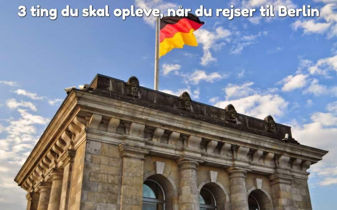 3 ting du skal opleve, når du rejser til Berlin